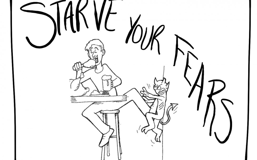 Starve Your Fears